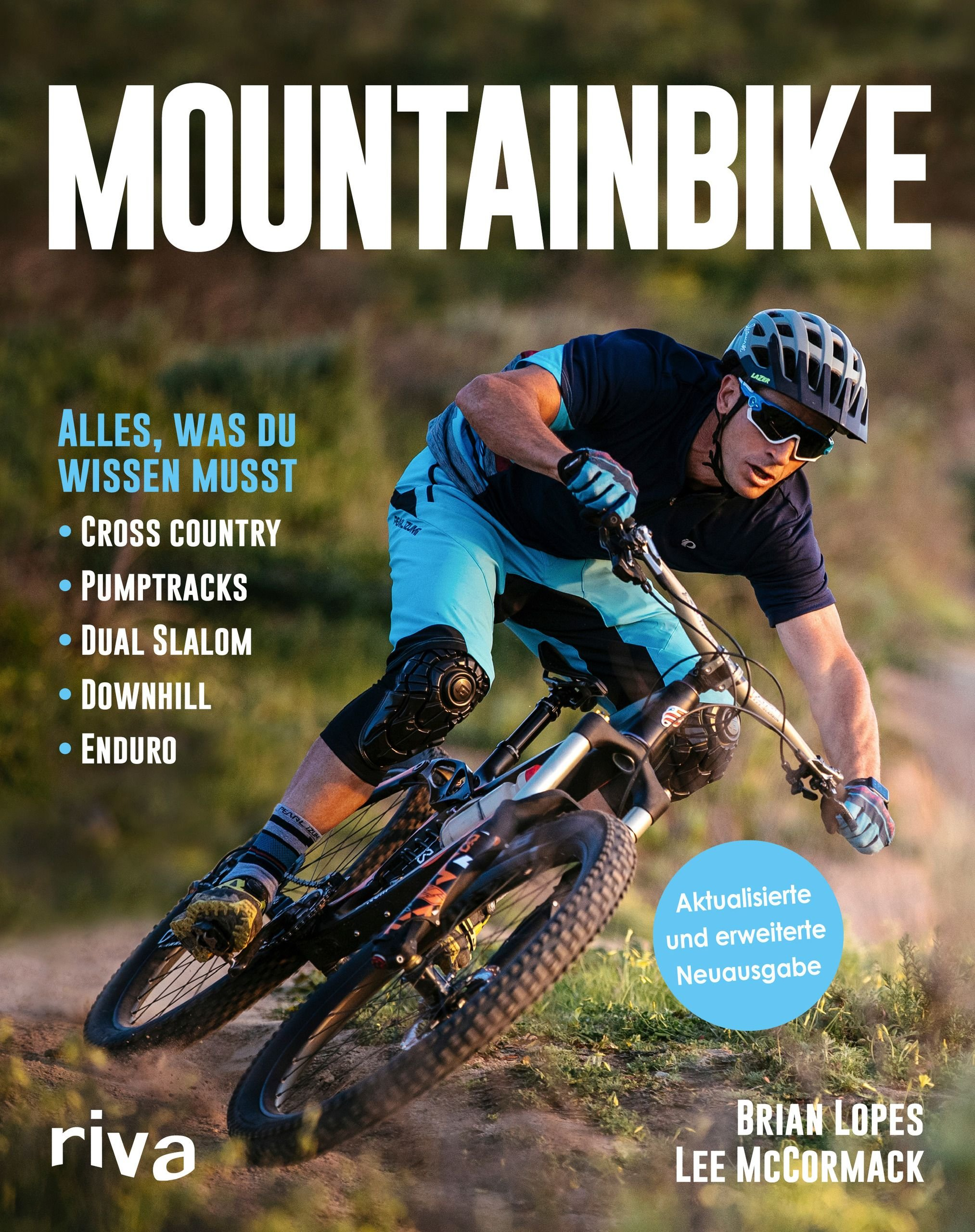 Mountainbike: Alles, was du wissen musst - Cross-Country - Pumptracks - Dual Slalom - Downhill - Enduro Taschenbuch – 12. März 2018 Brian Lopes Lee McCormack Riva 3742303201