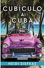 Cubículo a Cuba: del trabajo de oficina al trabajo de mis sueños (Spanish Edition)