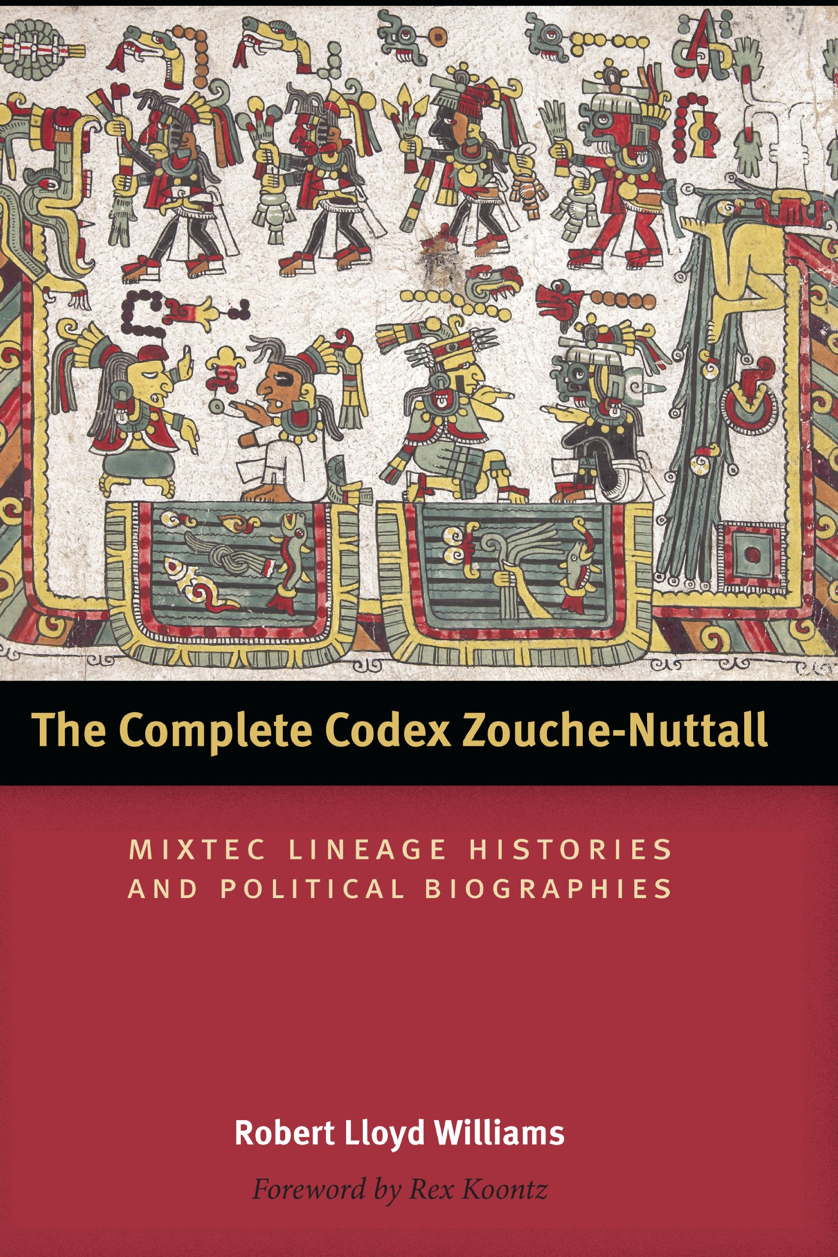 The Complete Codex Zouche-Nuttall: Mixtec Lineage Histories and Political Biographies (The Linda Schele Series in Maya and Pre-Columbian Studies)