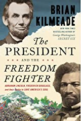 The President and the Freedom Fighter: Abraham Lincoln, Frederick Douglass, and Their Battle to Save America's Soul Kindle Edition