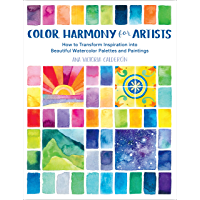 Color Harmony for Artists: How to Transform Inspiration into Beautiful Watercolor Palettes and Paintings (English…