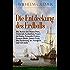 Die Entdeckung des Erdballs - Die Reisen des Marco Polo, Christoph Kolumbus, Vasco da Gama, Fernando Cortez, Francis Drake, James Cook, Die Eroberung des ... - Kühne Fahrten zu Wasser und zu Lande