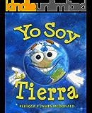 Yo Soy La Tierra: Un Libro del Día de la Tierra para Niños (Spanish Edition)