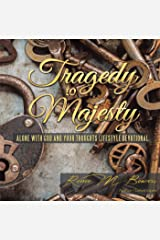 Tragedy to Majesty: Alone with God and Your Thoughts: Lifestyle Devotional Kindle Edition
