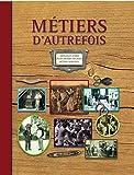 Métiers d'autrefois - 2e édition: Artisanats d'hier. Petits métiers de rues. Métiers agricoles (1ère édition : 9782350772189).