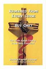REDEEMED FROM EVERY CURSE BUT ONE?: The Truth About Tithing in the New Covenant Kindle Edition