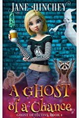 A Ghost of a Chance: A Paranormal Cozy Mystery Romance (Ghost Detective Book 4) Kindle Edition