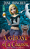 A Ghost of a Chance: A Paranormal Cozy Mystery Romance (Ghost Detective Book 4)