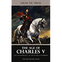 The Age of Charles V and the Supremacy of the House of Habsburg (Illustrated)