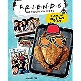 Friends: O Livro de Receitas Oficial: 2
