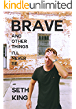 Brave (And Other Things I'll Never Be)