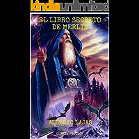 EL LIBRO SECRETO DE MERLIN- CUARTA EDICION: MANUAL PARA CONVERTIRTE EN MAGO