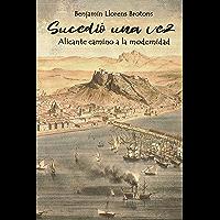 SUCEDIÓ UNA VEZ: Alicante camino a la modernidad