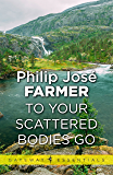 To Your Scattered Bodies Go (Riverworld Book 1)