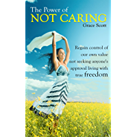 The Power of Not Caring: Not Caring what People Think, Experience True Freedom (English Edition)