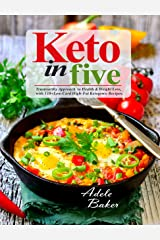 Keto in Five: Trustworthy Approach to Health & Weight Loss, with 130 Low-Carb High-Fat Ketogenic Recipes (5 ingredient keto cookbook Book 1) Kindle Edition