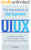 The Importance of User Experience: A Complete Guide to Effective UI and UX Strategies for Creating Useful and Usable Mobile & Web Applications (English Edition)