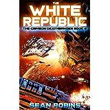 The White Republic: An Epic Space Opera/Alien Invasion Adventure (The Crimson Deathbringer Series Book 6)