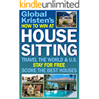How to Win at House Sitting: Travel the World & U.S. - Stay for Free - Score the Best Houses!