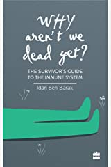 Why Aren't We Dead Yet?: The Survivor's Guide to the Immune System Kindle Edition