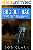 Preppers Blueprint: Bug Out Bag: Build a no-nonsense survival kit to keep your family alive after a disaster or when SHTF