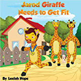 Jarod Giraffe Needs to Get Fit (Illustrations books for kids 2-6 Book 3)