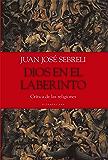 Dios en el laberinto: Crítica de las religiones (Spanish Edition)