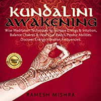 Image for Kundalini Awakening: Wise Meditation Techniques to Increase Energy & Intuition, Balance Chakras & Heal Your Body's Psychic Abilities. Discover Energy Vibration Frequencies.
