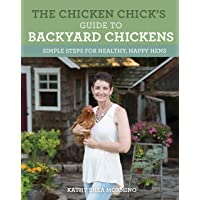 The Chicken Chick's Guide to Backyard Chickens: Simple Steps for Healthy, Happy...