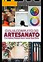 Artesanato: O Guia Completo do Artesanato - Como Criar Melhor, Produzir Mais e Vender Suas Obras (Crochê, Tecido, Artesanatos, Decoupage, Biscuit)