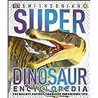 Super Dinosaur Encyclopedia: The Biggest, Fastest, Coolest Dinosaurs Prehistoric Creatures (Super Encyclopedias)