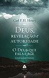 Deus, revelação e autoridade - vol. 1: O Deus que fala e age - considerações preliminares