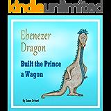 Ebenezer Dragon Built the Prince a Wagon