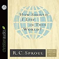 How Should I Live in This World?: Crucial Questions Series, Book 5