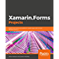 Xamarin.Forms Projects: Build seven real-world cross-platform mobile apps with C# and Xamarin.Forms