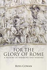 For The Glory of Rome: A History of Warriors   Warfare Paperback