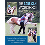 Cobs Can! Workbook: Progressive Training Exercises for Rideability, Suppleness and Collection