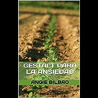 Gestalt para la Ansiedad: Estrategias prácticas para el manejo de la ansiedad (Spanish Edition)