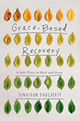 Grace Based Recovery: A Safe Place to Heal and Grow Paperback