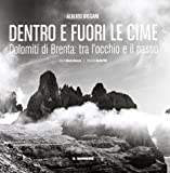 Dentro e fuori le cime. Dolomiti di Brenta, tra l'occhio e il passo. Ediz. illustrata