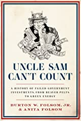 Uncle Sam Can't Count: A History of Failed Government Investments, from Beaver Pelts to Green Energy Kindle Edition
