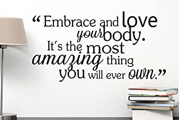 Embrace And Love Your Body Itu0027s The Most Amazing Thing You Will Ever Own.  Cute