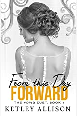 From This Day Forward (The Vows Duet Book 1) Kindle Edition