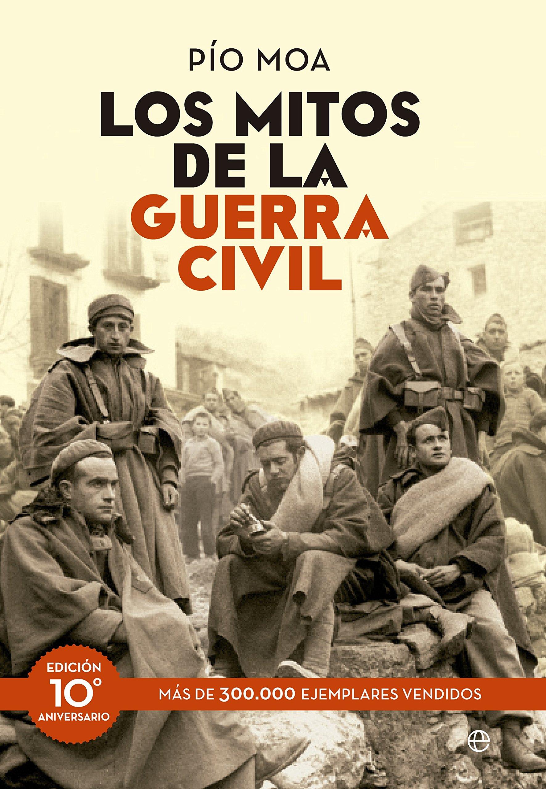 Los mitos de la guerra civil: Edición 10º aniversario Historia ...