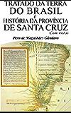 Tratado da Terra do Brasil e História da Província de Santa Cruz (Com notas)