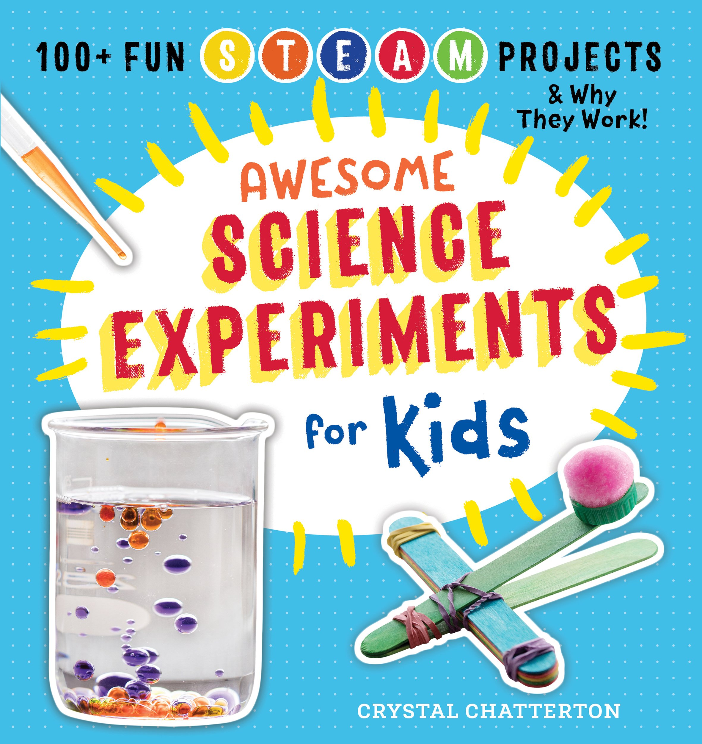 Awesome Science Experiments For Kids  100+ Fun STEM   STEAM Projects And Why They Work  English Edition
