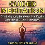 Guided Meditation: 2-in-1 Hypnosis Bundle for Manifesting Abundance & Thinking Positive