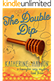 The Double Dip (A Honeybee Cozy Mystery Book 3)
