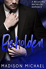 Beholden: A Beguiling Bachelors Romance (The Beguiling Bachelors Book 2) Kindle Edition