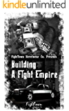 Building A Fight Empire (The Fight Promoter Series Book 5)